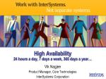 High Availability 24 hours a day, 7 days a week, 365 days a year…
