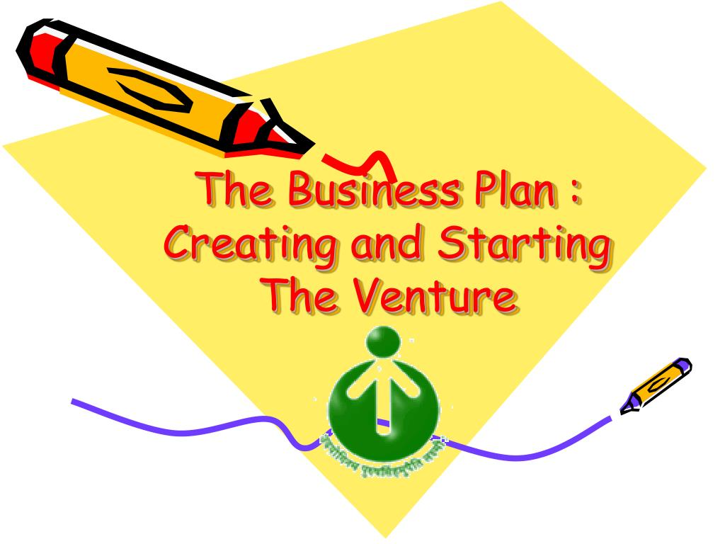 the business plan creating and starting the venture l.