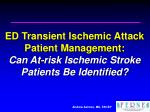 ED Transient Ischemic Attack Patient Management:  Can At-risk Ischemic Stroke Patients Be Identified?
