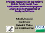 UPDATE: Assessment of the Relative Risk to Public Health from Foodborne Listeria monocytogenes Among Selected Categori