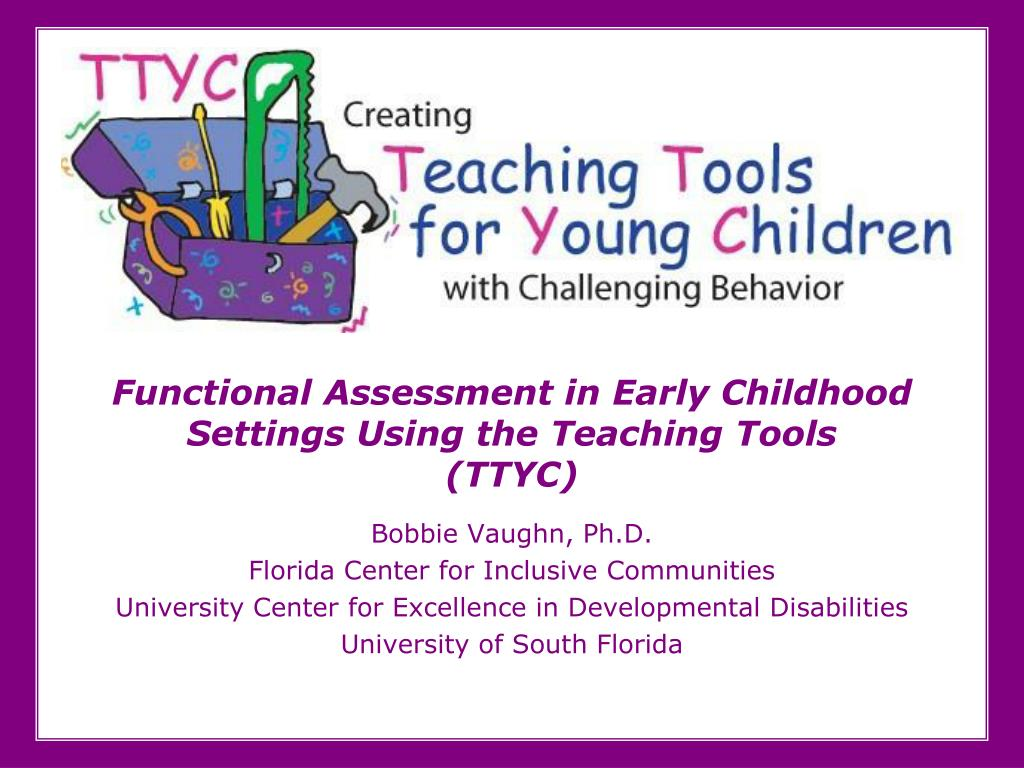 functional assessment in early childhood settings using the teaching tools ttyc l.