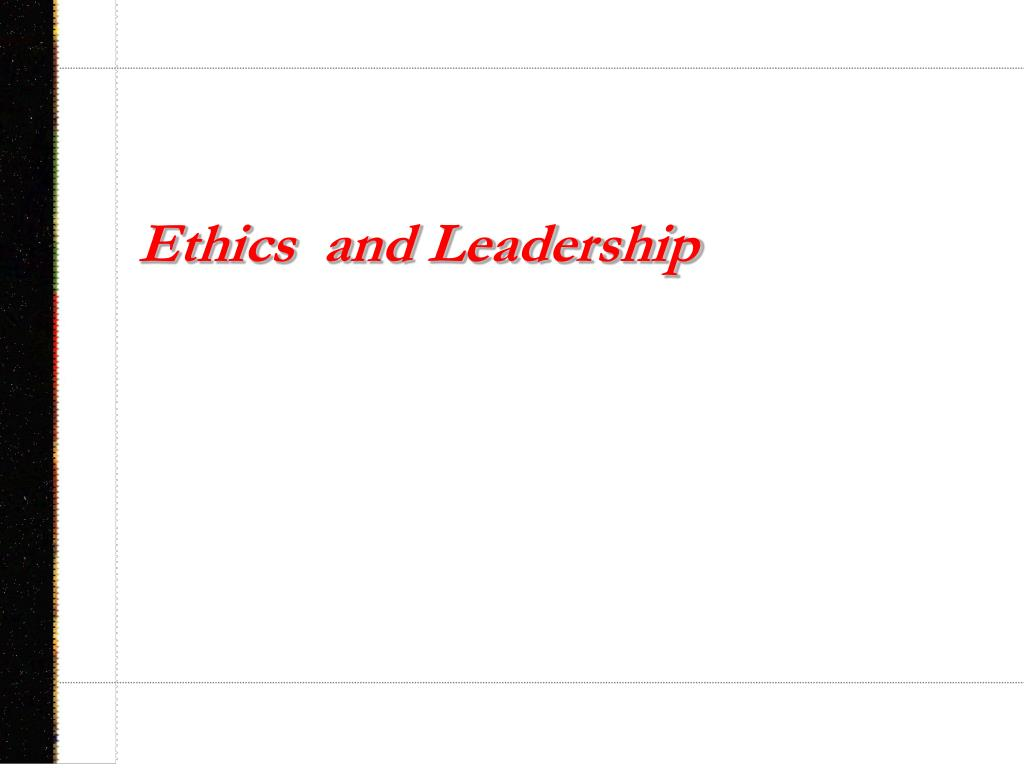 ethics and leadership l.