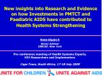 New insights into Research and Evidence on how Investments in PMTCT and Paediatric AIDS have contributed to Health Syst