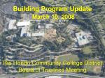 Building Program Update March 19, 2008 Rio Hondo Community College District Board of Trustees Meeting