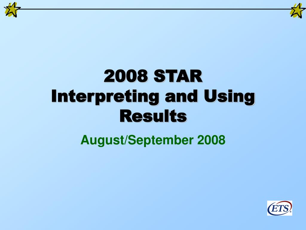 2008 star interpreting and using results l.