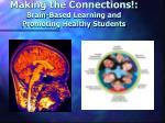 Making the Connections!: Brain-Based Learning and  Promoting Healthy Students