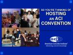 SO YOU'RE THINKING OF  HOSTING  AN  ACI CONVENTION