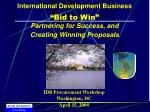 """International Development Business  """"Bid to Win"""" Partnering for Success, and Creating Winning Proposals"""