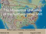 The Mysterious Uniformity of the Northern Cities Shift