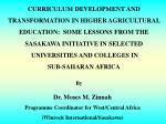 CURRICULUM DEVELOPMENT AND  TRANSFORMATION IN HIGHER AGRICULTURAL  EDUCATION:  SOME LESSONS FROM THE   SASAKAWA INITIATI