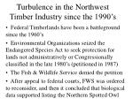 Turbulence in the Northwest Timber Industry since the 1990's