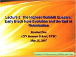 Lecture 3: The Highest Redshift Quasars: Early Black Hole Evolution and the End of Reionization