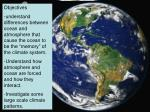 """Objectives understand differences between ocean and atmosphere that cause the ocean to be the """"memory"""" of the climate sy"""