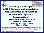 Modeling Pleiotropy: GEE-2 Linkage and Association Joint Analysis of Adolescent Alcohol and Cigarette Consumption*