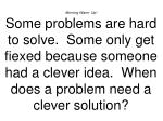 Morning Warm- Up! Some problems are hard to solve.  Some only get fiexed because someone had a clever idea.  When does a