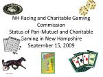 NH Racing and Charitable Gaming Commission  Status of Pari-Mutuel and Charitable Gaming in New Hampshire September 15, 2