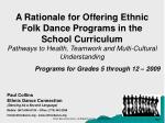 A Rationale for Offering Ethnic Folk Dance Programs in the School Curriculum Pathways to Health, Teamwork and Multi-Cult