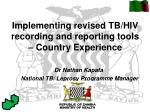 Implementing revised TB/HIV recording and reporting tools –  Country Experience