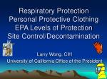 Respiratory Protection Personal Protective Clothing EPA Levels of Protection Site Control/Decontamination