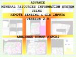 ADVANCE MINERAL RESOURCES INFORMATION SYSTEM USING  REMOTE SENSING & GIS INPUTS VERSION 2.0