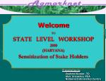 Welcome to STATE LEVEL WORKSHOP 2010 (HARYANA) Sensitization of Stake Holders