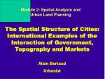 The Spatial Structure of Cities: International Examples of the Interaction of Government, Topography and Markets