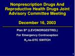 Nonprescription Drugs And Reproductive Health Drugs Joint Advisory Committee Meeting December 16, 2003