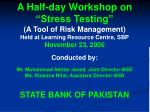 """A Half-day Workshop on """"Stress Testing"""" (A Tool of Risk Management) Held at Learning Resource Centre, SBP November 23, 2"""