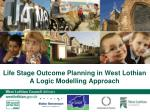 Life Stage Outcome Planning in West Lothian A Logic Modelling Approach