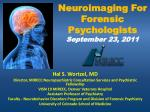 Neuroimaging For Forensic Psychologists September 23, 2011