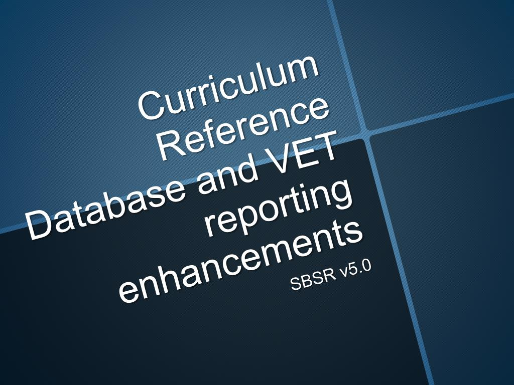 curriculum reference database and vet reporting enhancements l.