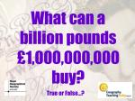 What can a billion pounds £1,000,000,000 buy?