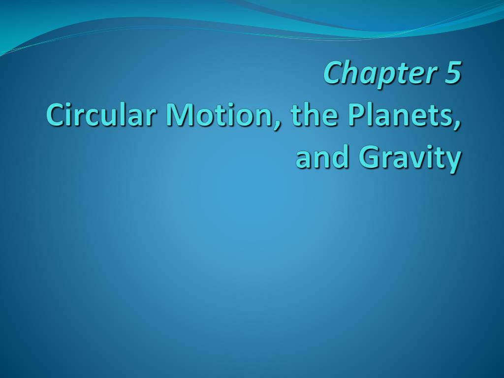 chapter 5 circular motion the planets and gravity l.