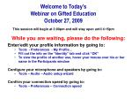 Welcome to Today's Webinar on Gifted Education October 27, 2009 This session will begin at 3:00pm and will stay open unt