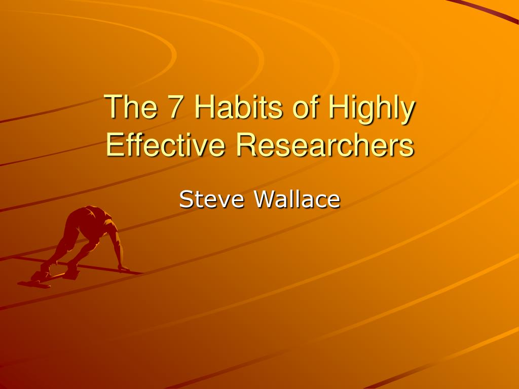 the 7 habits of highly effective researchers l.