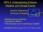 WP4.3: Understanding Extreme Weather and Climate Events