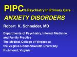 PIPC ® P sychiatry I n P rimary C are ANXIETY DISORDERS