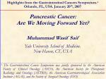 Pancreatic Cancer: Are We Moving Forward Yet?