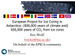 European Project for Ice Coring in Antarctica: (800,000 years of climate and) 650,000 years of CO 2 from ice cores