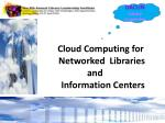 Cloud Computing for        Networked  Libraries and        Information Centers