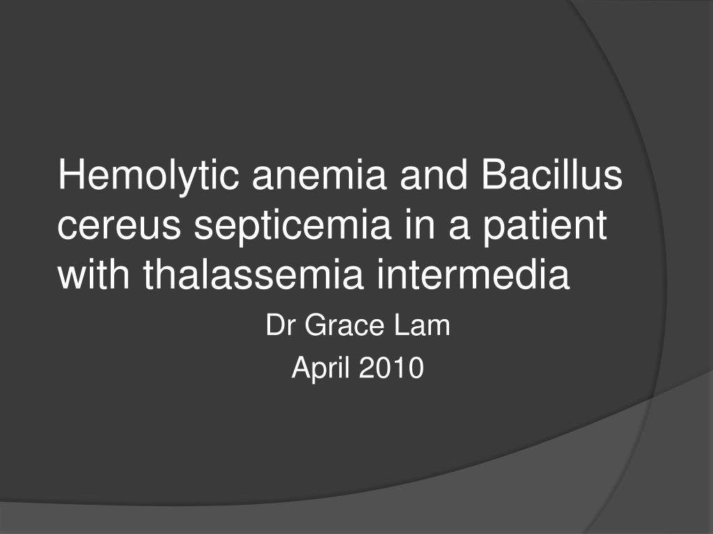 hemolytic anemia and bacillus cereus septicemia in a patient with thalassemia intermedia l.