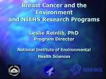 Breast Cancer and the Environment and NIEHS Research Programs Leslie Reinlib, PhD Program Director National Institute o