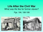 Life After the Civil War What was life like for former slaves?