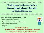 0101010100100101101010010011011 Challenges in the evolution  from classical over hybrid  to digital libraries  011010100