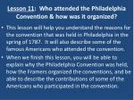 Lesson 11 : Who attended the Philadelphia Convention & how was it organized?