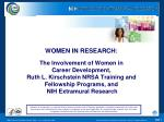 The Involvement of Women in  Career Development,  Ruth L. Kirschstein NRSA Training and Fellowship Programs, and  NIH Ex
