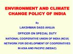 ENVIRONMENT AND CLIMATE CHANGE POLICY OF INDIA