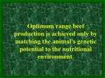 Optimum range beef production is achieved only by matching the animal's genetic potential to the nutritional environment