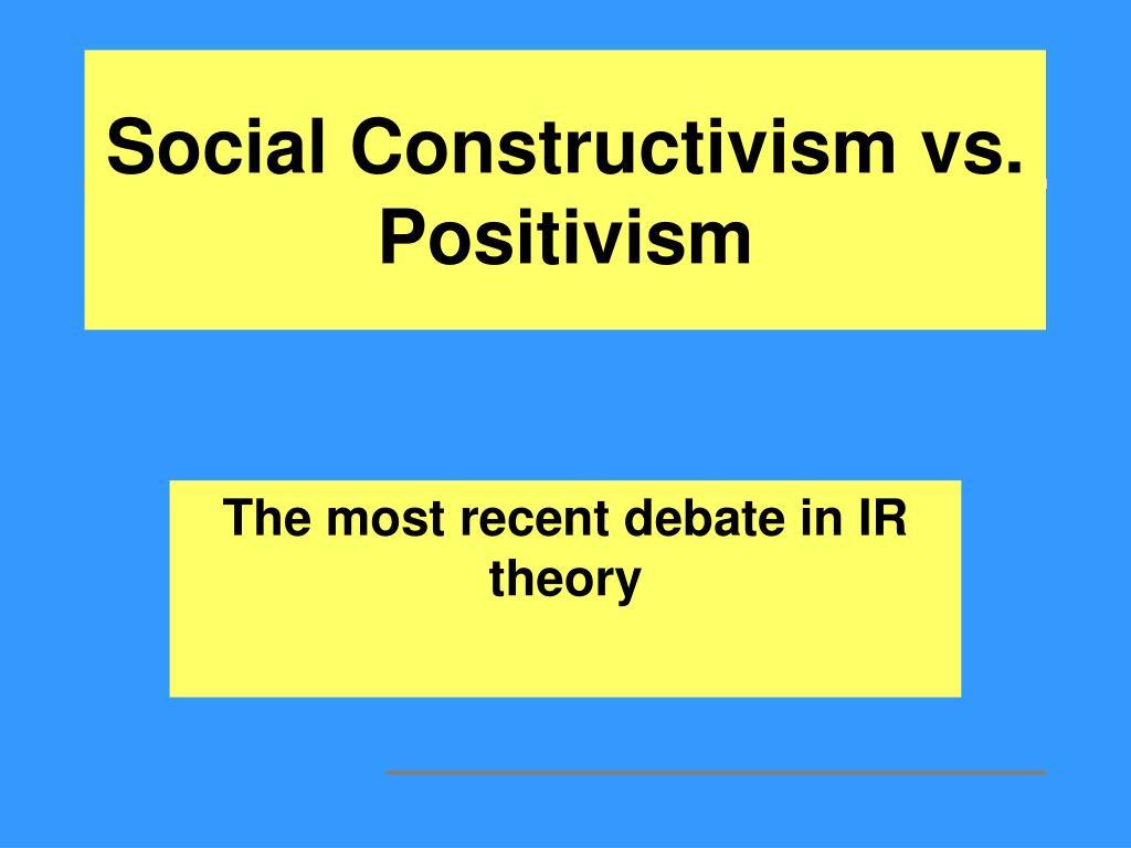social constructivism vs positivism l.