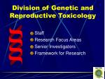 Division of Genetic and Reproductive Toxicology